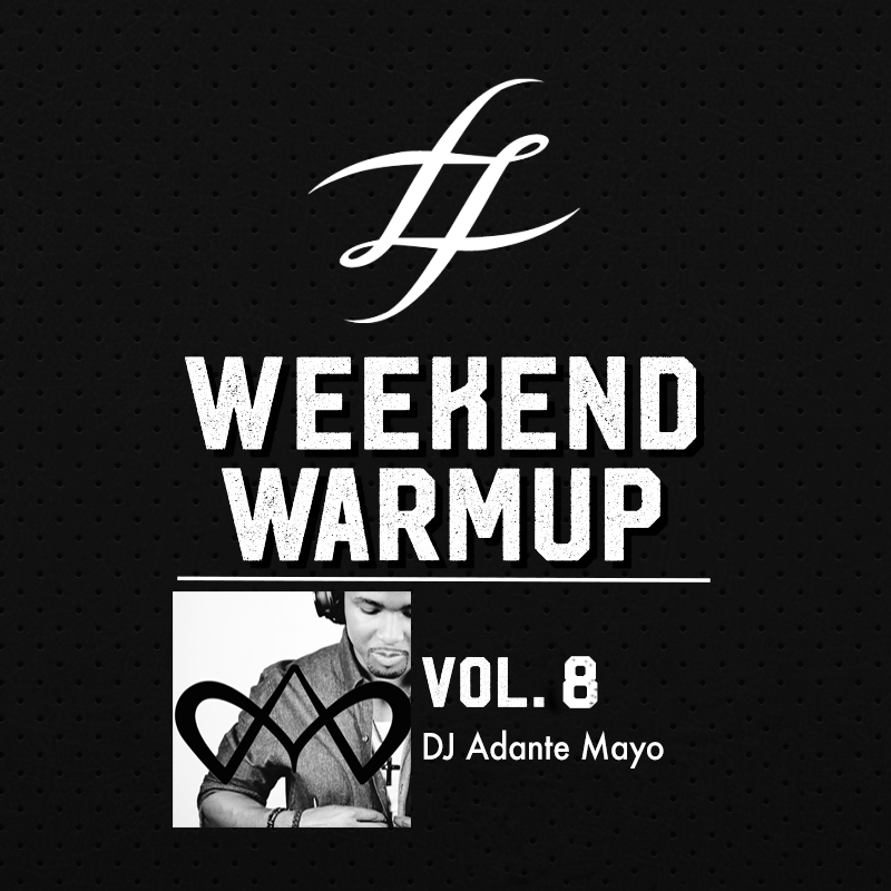 Weekend Warmup Vol  8 – Adante Mayo   LeForce